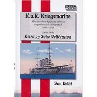 Křižníky Jeho Veličenstva: K.u.K. Kriegsmarine 2 - Válečné loďstvo Rakouska-Uherska na pohlednicích