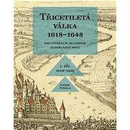 Třicetiletá válka 1618–1648: I. díl 1618–1629. Pod vítězným praporem habsburské moci.