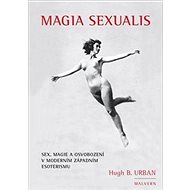 Magia Sexualis: Sex, magie a osvobození v moderním západním esoterismu - Kniha