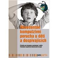 Obsedantně kompulzivní porucha u dětí a dospívajících - Kniha
