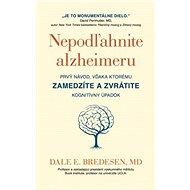 Nepodľahnite alzheimeru: Prvý návod, vďaka kotrému zamedzíte a zvrátite kognitívny úpadok - Kniha