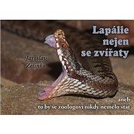 Lapálie nejen se zvířaty: aneb to by se zoologovi nikdy nemělo stát - Kniha
