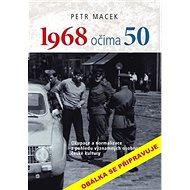 1968 očima 50: Okupace a normalizace z pohledu významných osobností české kultury - Kniha