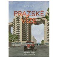 Pražské vize: Fantastické stavby, které nikdy nevznikly - Kniha
