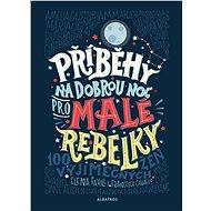 Příběhy na dobrou noc pro malé rebelky - Kniha