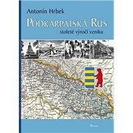 Podkarpatská Rus: stoleté výročí vzniku - Kniha