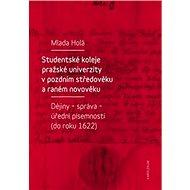 Studentské koleje pražské univerzity v pozdním středověku a raném novověku: Dějiny - správa - úřední