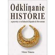 Odklínanie histórie: a pravdy o vzťahoch Západu k Slovanom - Kniha