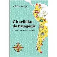 Z Karibiku do Patagónie: 13 000 (kilometrov) zážitkov - Kniha
