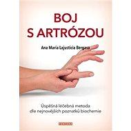 Boj s artrózou: Úspěšná léčebná metoda podle nejnovějších poznatků biochemie - Kniha