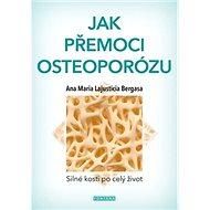 Jak přemoci osteoporózu: Silné kosti po celý život - Kniha
