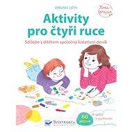 Aktivity pro čtyři ruce: Sdílejte s dítětem společný kreativní deník - Kniha