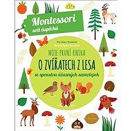 Moje první kniha o zvířatech z lesa: se spoustou úžasných samolepek - Kniha