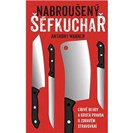 Kniha Nabroušený šéfkuchař: Líbivé bludy a krutá pravda o zdravém stravování - Kniha