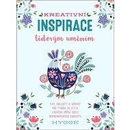 Kreativní inspirace lidovým uměním: Inspirativní tipy, projekty a nápady pro tvorbu ve stylu lidovéh - Kniha