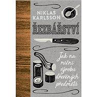 Řezbářství: Jak na ruční výrobu dřevěných předmětů - Kniha
