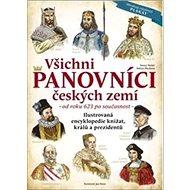 Všichni panovníci českých zemí: od roku 623 až po současnost - Kniha