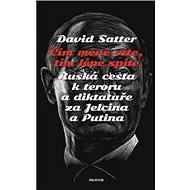 Čím méně víte, tím lépe spíte: Ruská cesta k teroru a diktatuře za Jelcina a Putina - Kniha