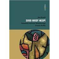 Soud nikdy nespí: Stísněná tvořivost Mitteleuropy Franze Kafky - Kniha