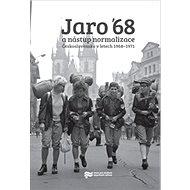 Jaro '68 a nástup normalizace: Československo v letech 1968–1971 - Kniha