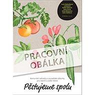 Pěstujeme spolu: Komunitní zahrady a sousedské záhonky pro zelené a jedlé město - Kniha