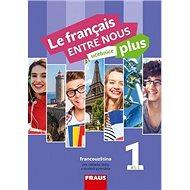Le français ENTRE NOUS plus 1 UČ (A1.1): Učebnice, francouzština pro ZŠ a víceletá gymnázia