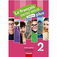 Le français ENTRE NOUS plus 2 UČ (A1.2): Učebnice, francouzština pro ZŠ a víceletá gymnázia