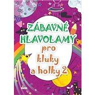 Zábavné hlavolamy pro kluky a holky 2 - Kniha