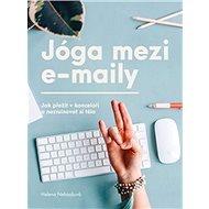 Jóga mezi e-maily: Jak přežít v kanceláři a nezruinovat si tělo - Kniha