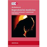 Reprodukční medicína: Současné možnosti v asistované reprodukci - Kniha