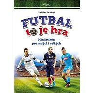 Futbal to je hra: Minilexikón pre malých i veľkých - Kniha