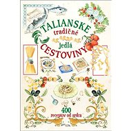 Talianské tradičné jedlá cestoviny: 400 receptov od srdca