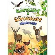 Rastliny a živočíchy okolo nás - Kniha