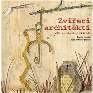 Zvířecí architekti: Jak se staví v přírodě - Kniha