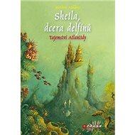 Sheila, dcera delfínů Tajemství Atlantidy - Kniha