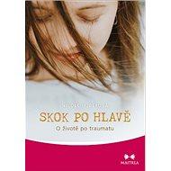 Skok po hlavě: O životě po traumatu - Kniha