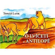 O lvíčeti a antilopě - Kniha