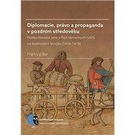 Diplomacie, právo a propaganda v pozdním středověku: Polsko-litevská unie a Řád německých rytířů na  - Kniha