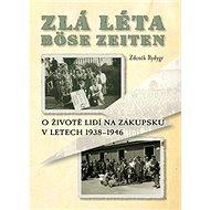 Zlá léta Böse Zeiten: O životě lidí na Zákupsku v letech 1938-1946 - Kniha