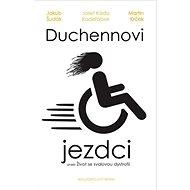 Duchennovi jezdci aneb Život se svalovou dystrofií - Kniha