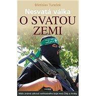 Nesvatá válka o Svatou zemi: Málo známá zákoutí nelítostného boje mezi Židy a Araby - Kniha