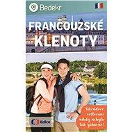 Bedekr Francouzské klenoty: Víkendové cestování nikdy nebylo tak zábavné! - Kniha