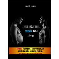 Zmeň svoje telo, zmeníš svoj život: Bonus: Tréningové a stravovacie plány, ktoré som počas chudnutia - Kniha