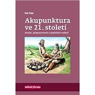 Akupunktura ve 21. století: Druhé, přepracované a doplněné vydání - Kniha