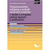 Nekalosoutěžní reklama a nekalé obchodní praktiky: v české i evropské právní úpravě a judikatuře - Kniha