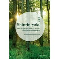 Shinrin-yoku Lesní terapie pro zdraví a relaxaci: Inspirujte se Japonskem - Kniha
