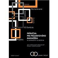 Príručka pre projektového manažéra so zameraním na dotácie: Ako vypracovať a zrealizovať projekt vla - Kniha