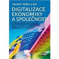 Digitalizace ekonomiky a společnosti: Výhody, rizika, příležitosti - Kniha