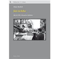 Jaro na krku: Můj rok 1968 s Alexandrem Dubčekem - Kniha