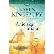 Anjelská misia: Prvá kniha série Anjelská misia - Kniha